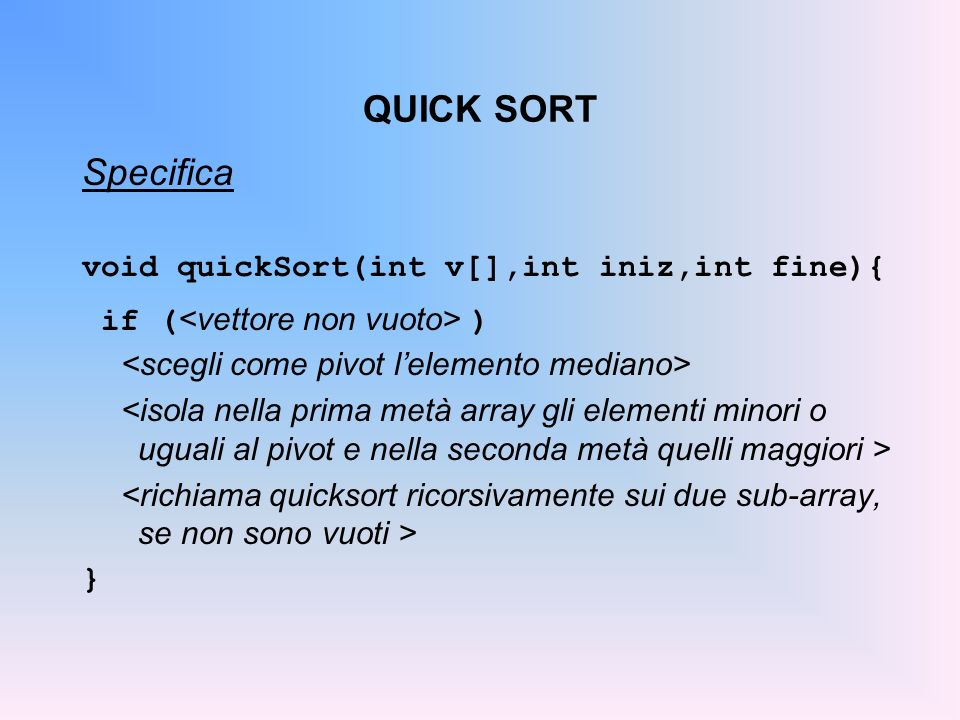 QUICK SORT Specifica void quickSort(int v[],int iniz,int fine){